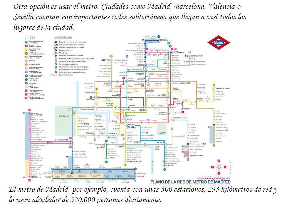 Otra opción es usar el metro. Ciudades como Madrid, Barcelona, Valencia o Sevilla cuentan con importantes redes subterráneas que llegan a casi todos l