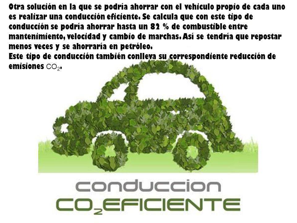 Otra solución en la que se podría ahorrar con el vehiculo propio de cada uno es realizar una conducción eficiente. Se calcula que con este tipo de con