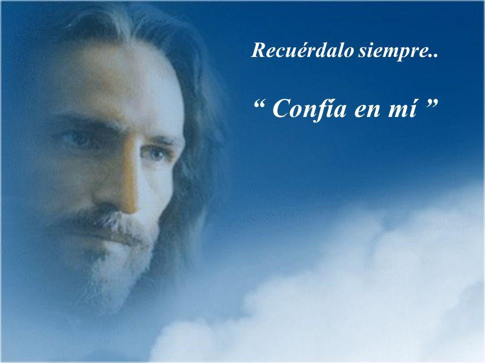 Dime siempre Jesús, yo confío en tí y verás grandes milagros, Te lo prometo por mi amor..