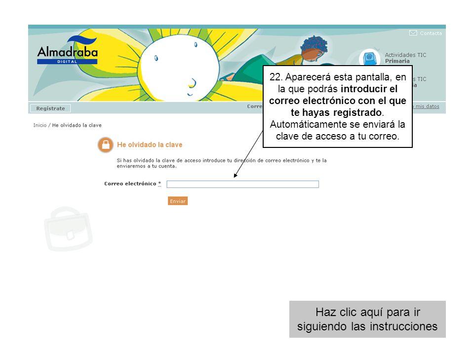 22. Aparecerá esta pantalla, en la que podrás introducir el correo electrónico con el que te hayas registrado. Automáticamente se enviará la clave de