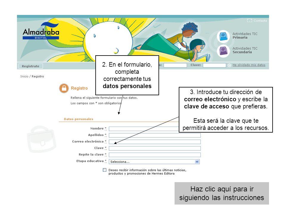 2. En el formulario, completa correctamente tus datos personales 3. Introduce tu dirección de correo electrónico y escribe la clave de acceso que pref