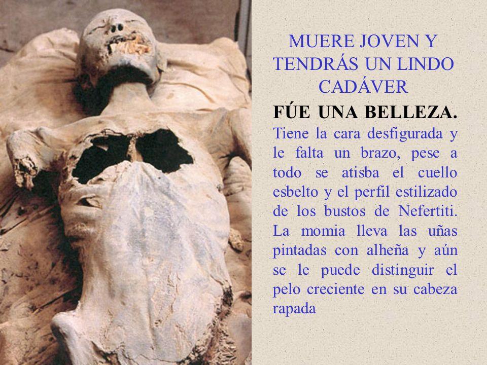 MUERE JOVEN Y TENDRÁS UN LINDO CADÁVER FÚE UNA BELLEZA. Tiene la cara desfigurada y le falta un brazo, pese a todo se atisba el cuello esbelto y el pe