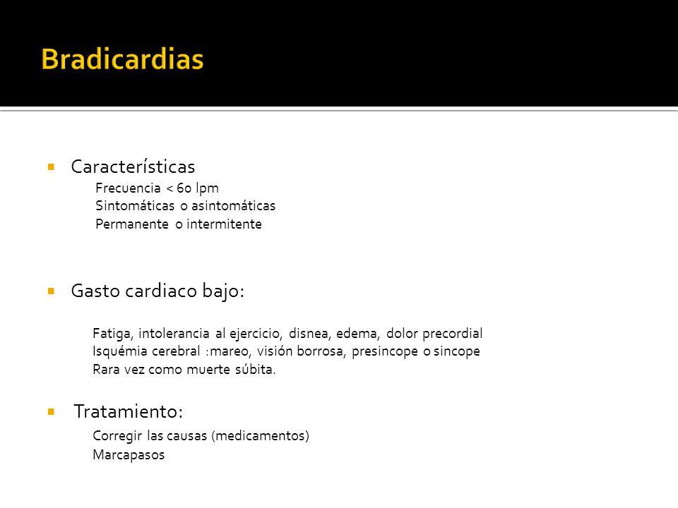 Características Frecuencia < 60 lpm Sintomáticas o asintomáticas Permanente o intermitente Gasto cardiaco bajo: Fatiga, intolerancia al ejercicio, dis