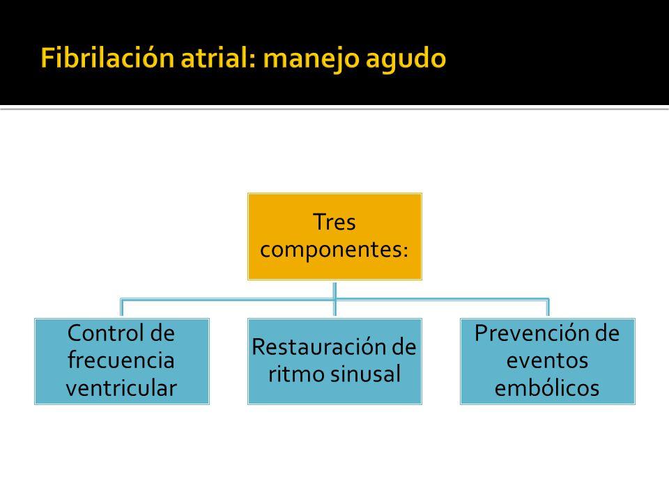 Tres componentes: Control de frecuencia ventricular Restauración de ritmo sinusal Prevención de eventos embólicos