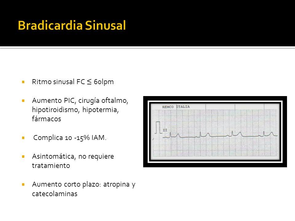 Ritmo sinusal FC 60lpm Aumento PIC, cirugía oftalmo, hipotiroidismo, hipotermia, fármacos Complica 10 -15% IAM. Asintomática, no requiere tratamiento