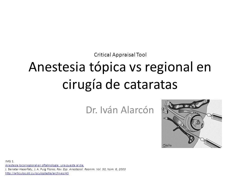 Anestesia tópica vs regional en cirugía de cataratas Dr. Iván Alarcón Critical Appraisal Tool IMG 1. Anestesia locorregional en oftalmología: una pues