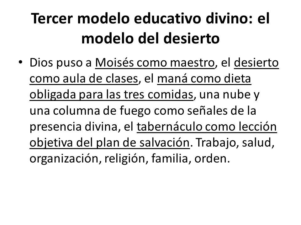 Tercer modelo educativo divino: el modelo del desierto Dios puso a Moisés como maestro, el desierto como aula de clases, el maná como dieta obligada p