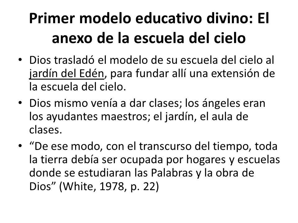 Primer modelo educativo divino: El anexo de la escuela del cielo Dios trasladó el modelo de su escuela del cielo al jardín del Edén, para fundar allí