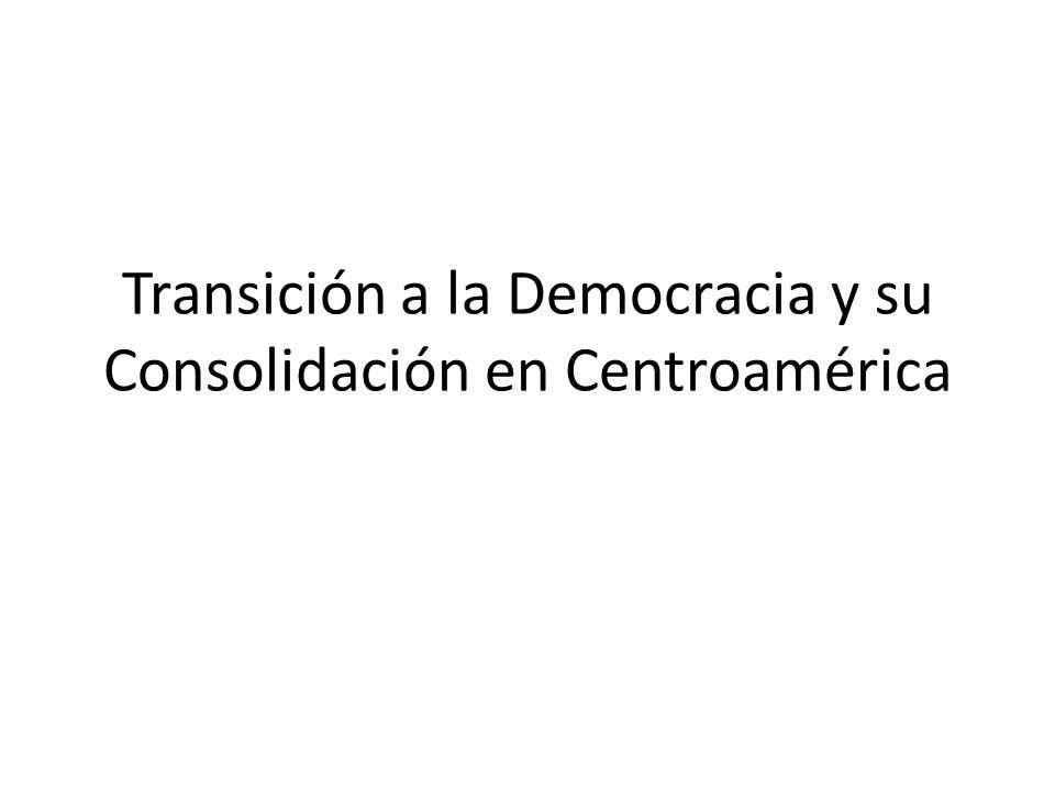 Transición a la Democracia y su Consolidación en Centroamérica