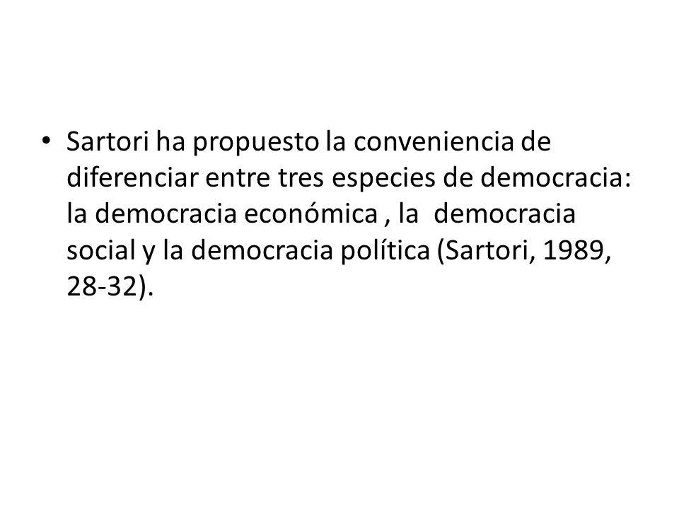 Sartori ha propuesto la conveniencia de diferenciar entre tres especies de democracia: la democracia económica, la democracia social y la democracia política (Sartori, 1989, 28-32).