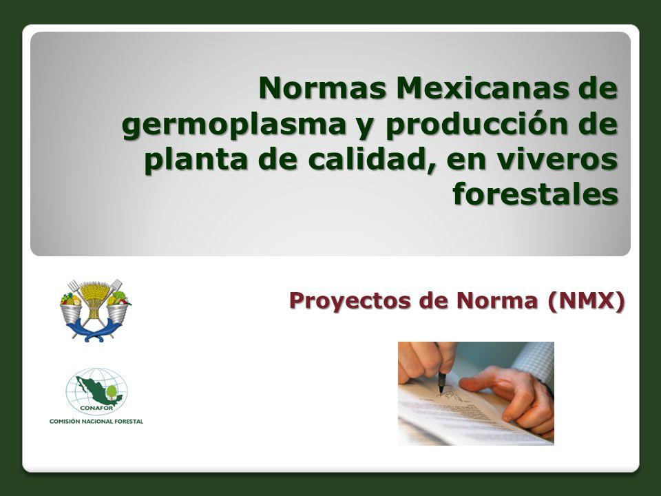 Normas Mexicanas de germoplasma y producción de planta de calidad, en viveros forestales Proyectos de Norma (NMX)