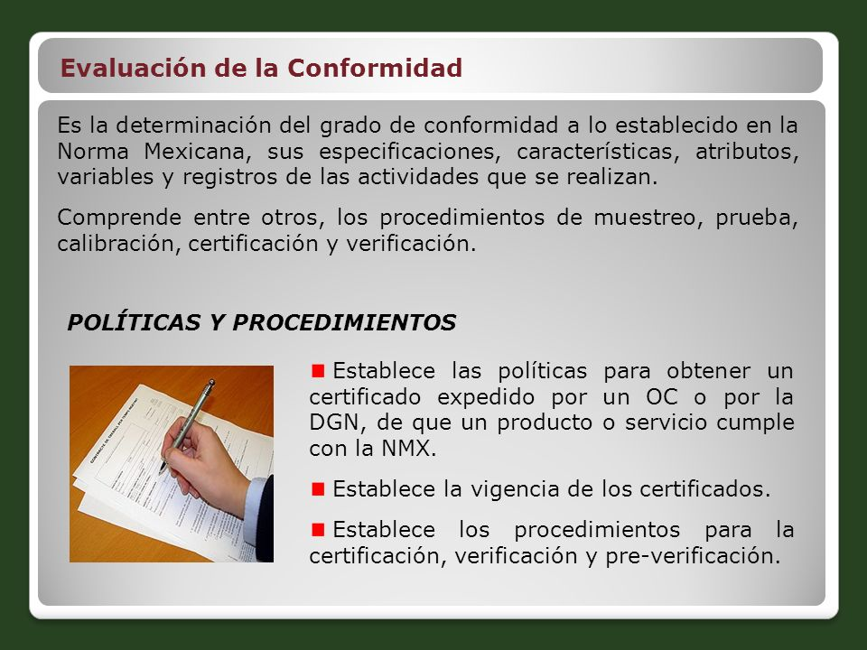 Evaluación de la Conformidad Es la determinación del grado de conformidad a lo establecido en la Norma Mexicana, sus especificaciones, características