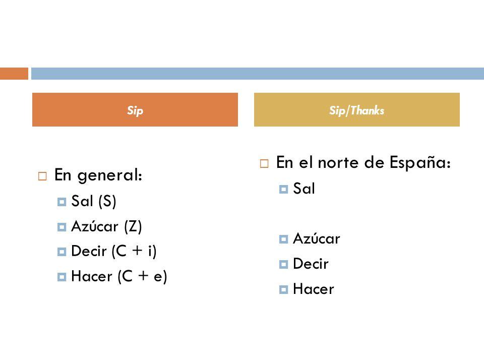 En general: Sal (S) Azúcar (Z) Decir (C + i) Hacer (C + e) En el norte de España: Sal Azúcar Decir Hacer SipSip/Thanks