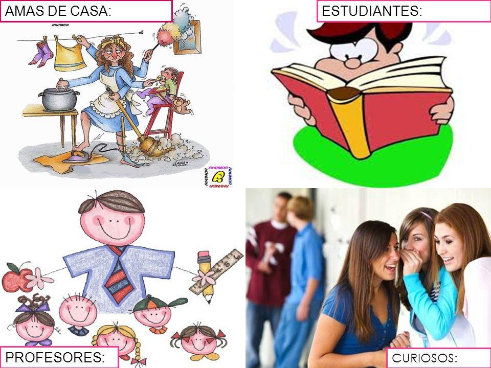 AMAS DE CASA:ESTUDIANTES: PROFESORES: CURIOSOS: