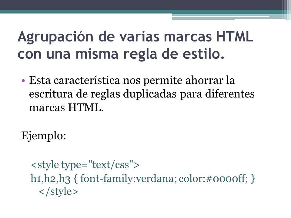 Agrupación de varias marcas HTML con una misma regla de estilo. Esta característica nos permite ahorrar la escritura de reglas duplicadas para diferen