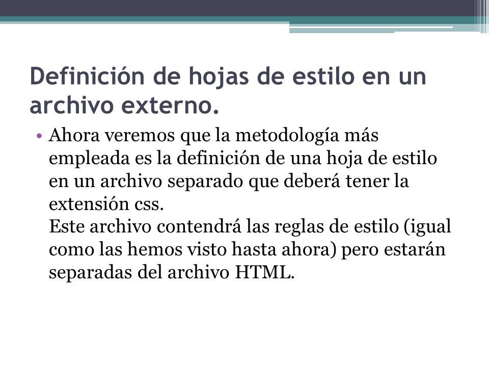 Definición de hojas de estilo en un archivo externo. Ahora veremos que la metodología más empleada es la definición de una hoja de estilo en un archiv