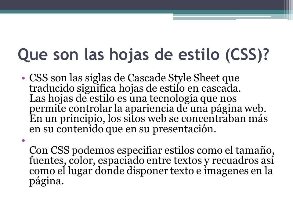 Que son las hojas de estilo (CSS)? CSS son las siglas de Cascade Style Sheet que traducido significa hojas de estilo en cascada. Las hojas de estilo e