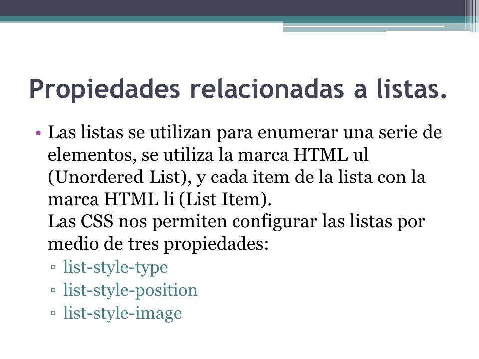 Propiedades relacionadas a listas. Las listas se utilizan para enumerar una serie de elementos, se utiliza la marca HTML ul (Unordered List), y cada i