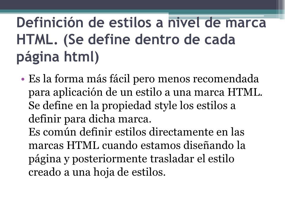 Definición de estilos a nivel de marca HTML. (Se define dentro de cada página html) Es la forma más fácil pero menos recomendada para aplicación de un