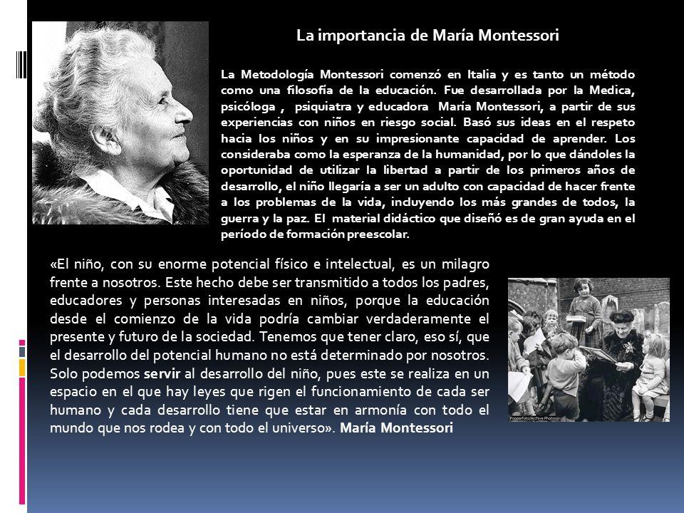 La importancia de María Montessori La Metodología Montessori comenzó en Italia y es tanto un método como una filosofía de la educación. Fue desarrolla