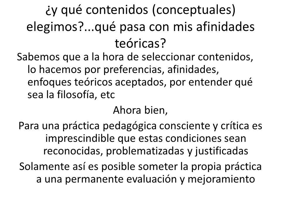 ¿y qué contenidos (conceptuales) elegimos?...qué pasa con mis afinidades teóricas? Sabemos que a la hora de seleccionar contenidos, lo hacemos por pre