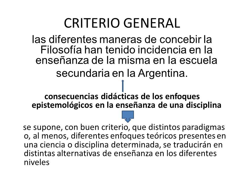 CRITERIO GENERAL las diferentes maneras de concebir la Filosofía han tenido incidencia en la enseñanza de la misma en la escuela secundaria en la Argentina.