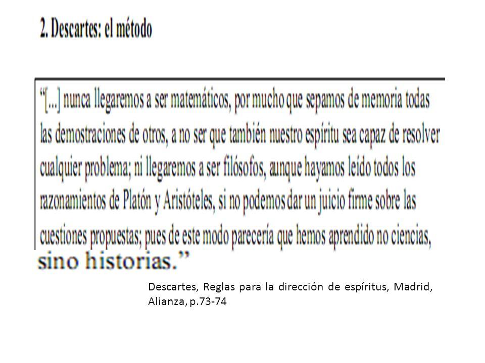 Descartes, Reglas para la dirección de espíritus, Madrid, Alianza, p.73-74