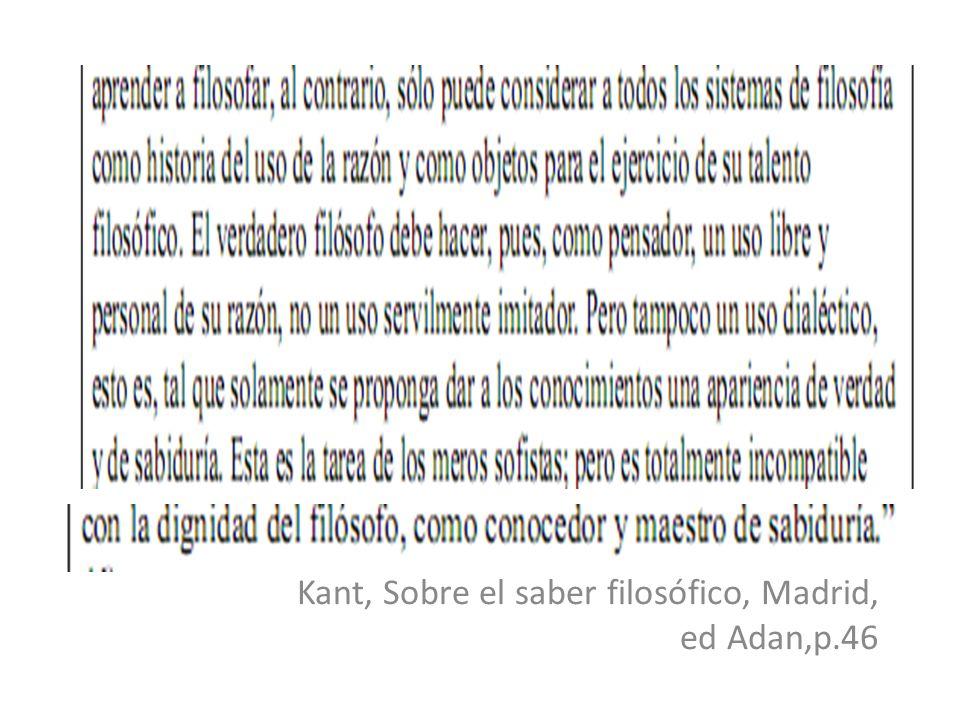 Kant, Sobre el saber filosófico, Madrid, ed Adan,p.46