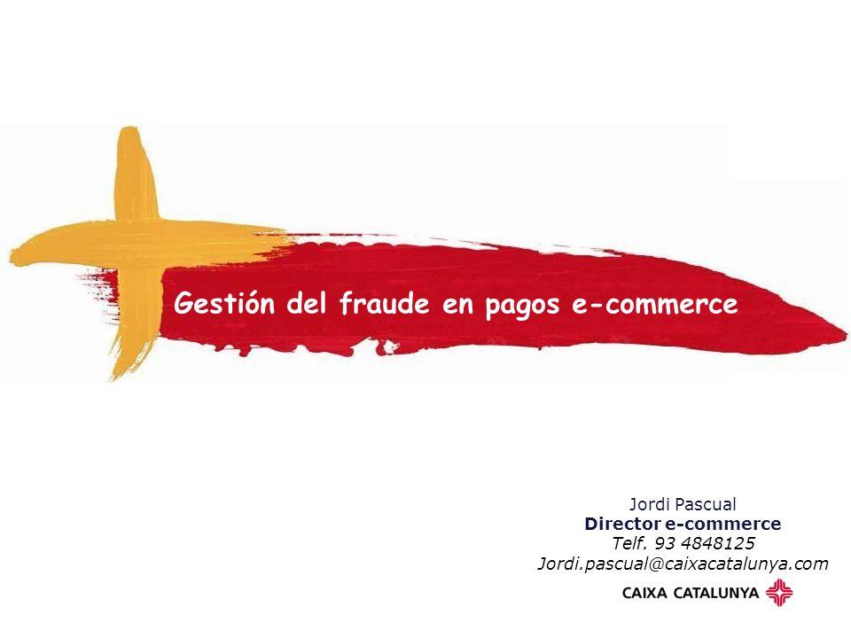 Gestión del fraude en pagos e-commerce Jordi Pascual Director e-commerce Telf.
