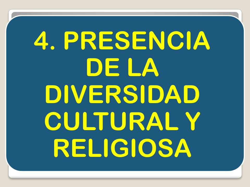 4. PRESENCIA DE LA DIVERSIDAD CULTURAL Y RELIGIOSA
