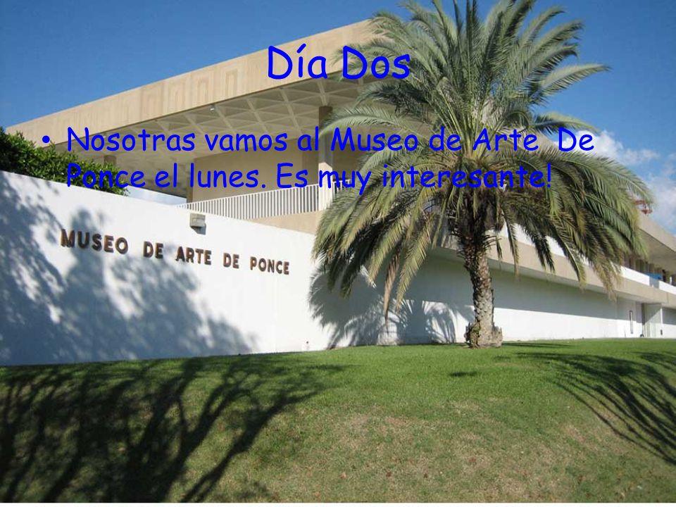 Día Dos Nosotras vamos al Museo de Arte De Ponce el lunes. Es muy interesante!