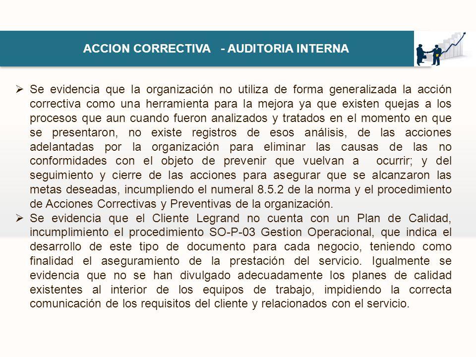 ACCION CORRECTIVA - AUDITORIA INTERNA Se evidencia que la organización no utiliza de forma generalizada la acción correctiva como una herramienta para