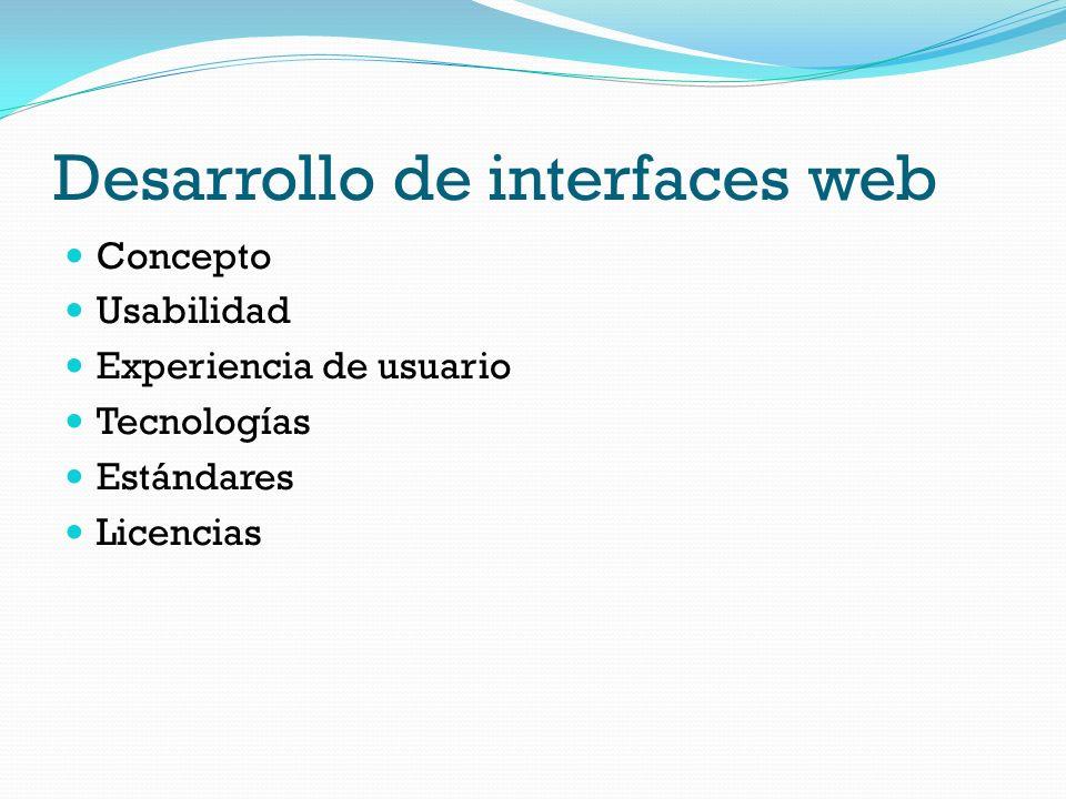Desarrollo de interfaces web Concepto Usabilidad Experiencia de usuario Tecnologías Estándares Licencias
