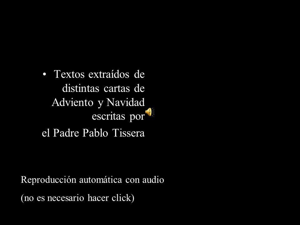 Textos extraídos de distintas cartas de Adviento y Navidad escritas por el Padre Pablo Tissera Reproducción automática con audio (no es necesario hacer click)