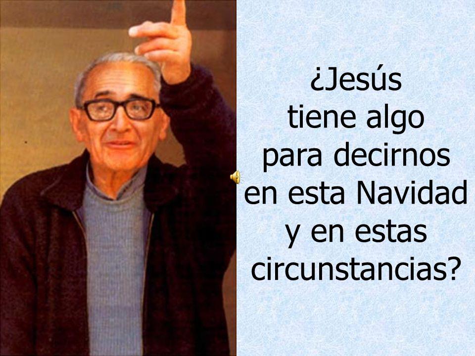 ¿Jesús tiene algo para decirnos en esta Navidad y en estas circunstancias?..............