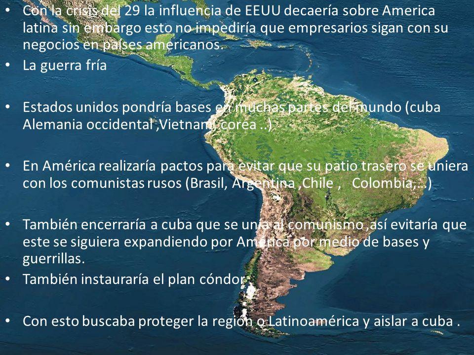 Con la crisis del 29 la influencia de EEUU decaería sobre America latina sin embargo esto no impediría que empresarios sigan con su negocios en países