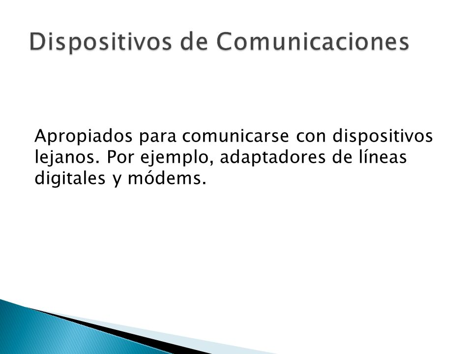 Apropiados para comunicarse con dispositivos lejanos. Por ejemplo, adaptadores de líneas digitales y módems.