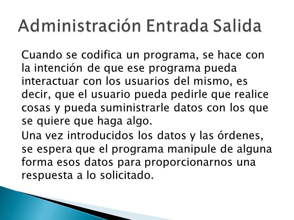 Cuando se codifica un programa, se hace con la intención de que ese programa pueda interactuar con los usuarios del mismo, es decir, que el usuario pu