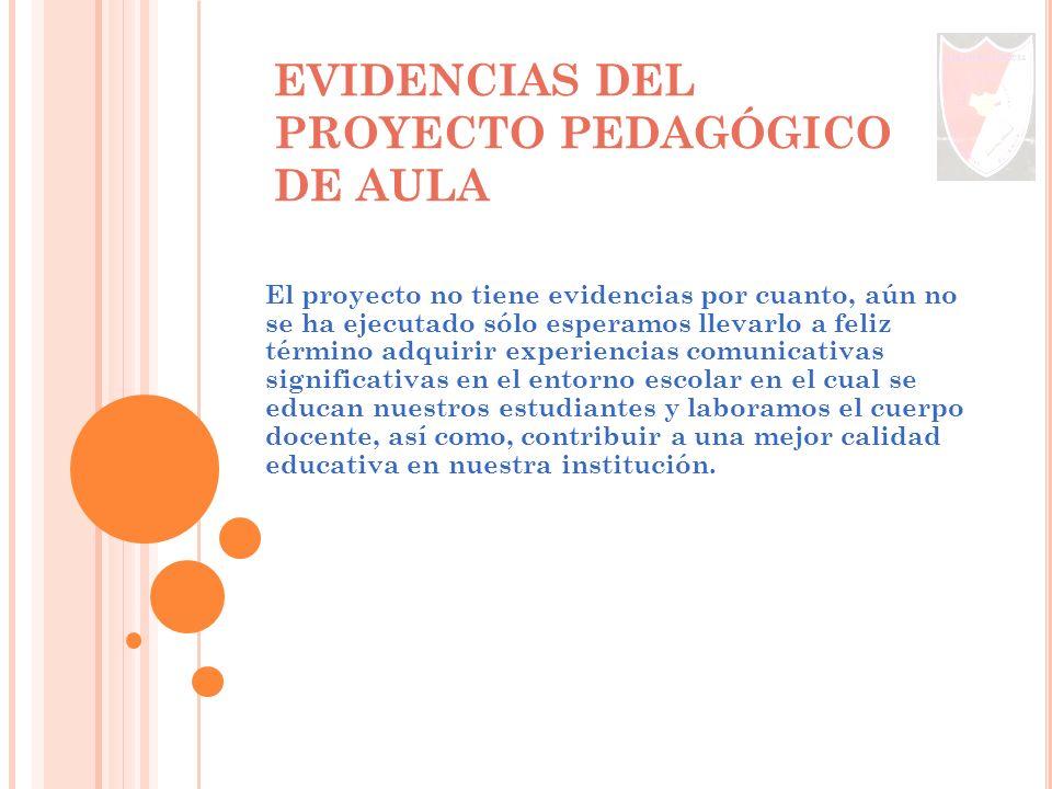 PROCESO DE EVALUACIÓN DEL PROYECTO PEDAGÓGICO DE AULA Se evaluarán las actividades establecidas en este proyecto, teniendo en cuenta los criterios esp
