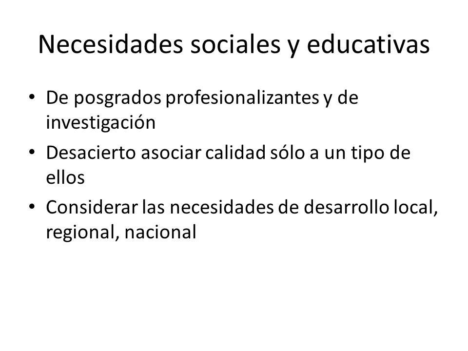 Necesidades sociales y educativas De posgrados profesionalizantes y de investigación Desacierto asociar calidad sólo a un tipo de ellos Considerar las necesidades de desarrollo local, regional, nacional