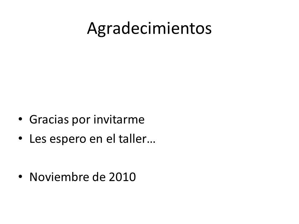 Agradecimientos Gracias por invitarme Les espero en el taller… Noviembre de 2010