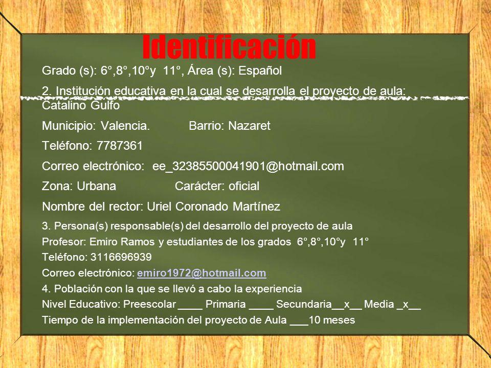 Identificación Grado (s): 6°,8°,10°y 11°, Área (s): Español 2. Institución educativa en la cual se desarrolla el proyecto de aula: Catalino Gulfo Muni