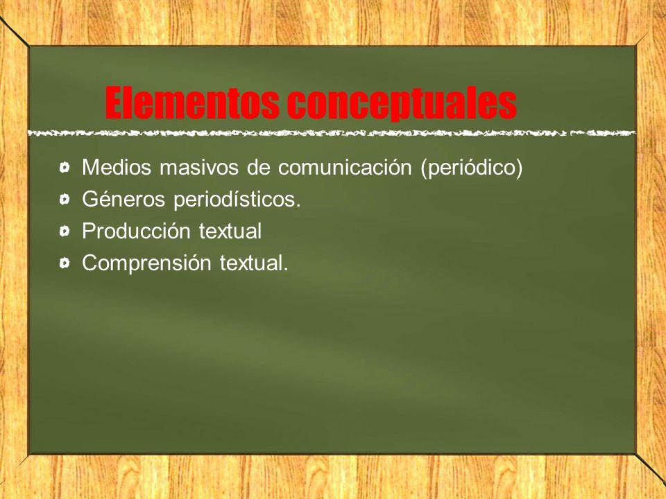 Elementos conceptuales Medios masivos de comunicación (periódico) Géneros periodísticos. Producción textual Comprensión textual.