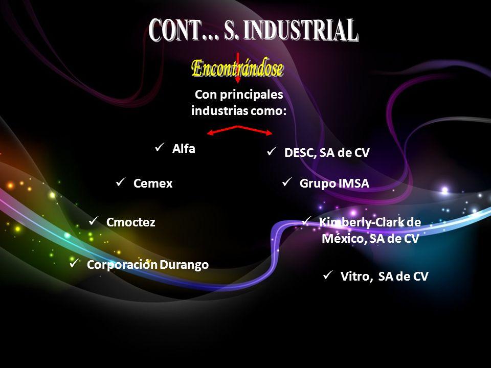 Con principales industrias como: Alfa Cmoctez Cemex Corporación Durango DESC, SA de CV Grupo IMSA Kimberly-Clark de México, SA de CV Vitro, SA de CV