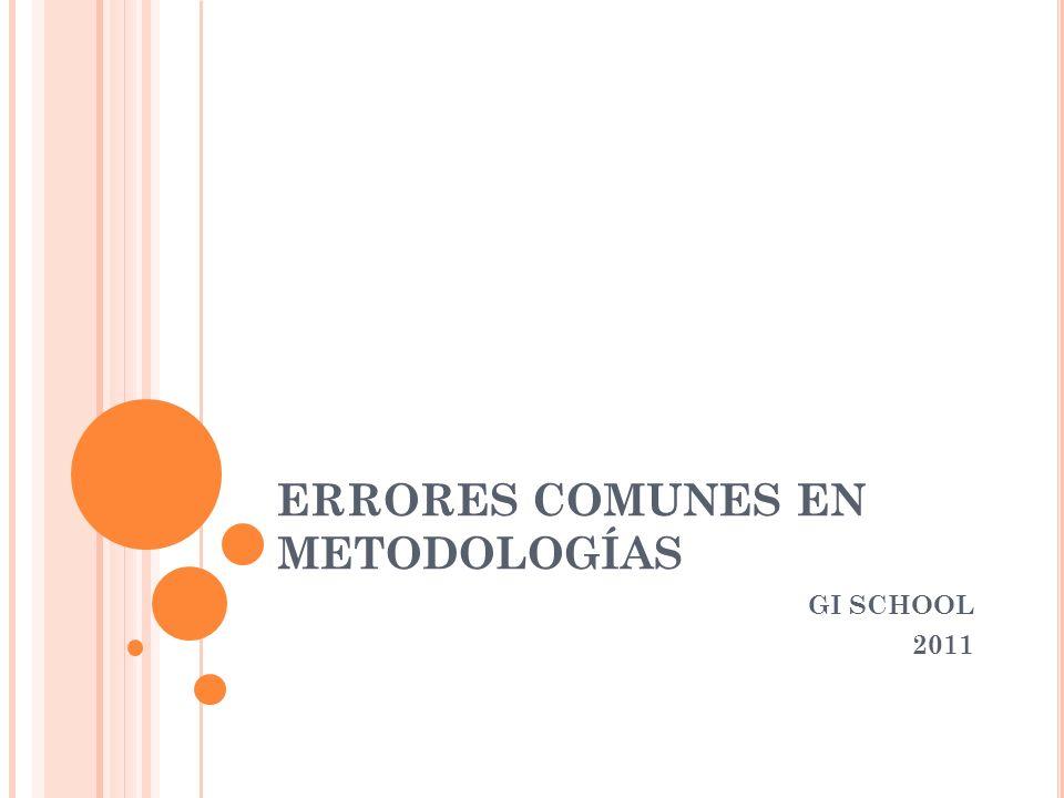ERRORES COMUNES EN METODOLOGÍAS GI SCHOOL 2011