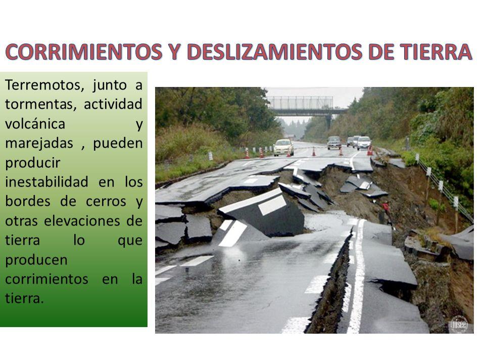 Terremotos, junto a tormentas, actividad volcánica y marejadas, pueden producir inestabilidad en los bordes de cerros y otras elevaciones de tierra lo