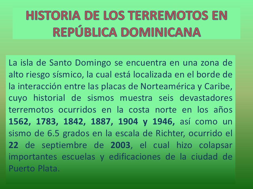 La isla de Santo Domingo se encuentra en una zona de alto riesgo sísmico, la cual está localizada en el borde de la interacción entre las placas de No