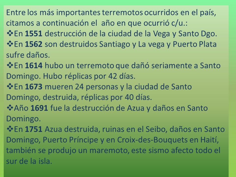 Entre los más importantes terremotos ocurridos en el país, citamos a continuación el año en que ocurrió c/u.: En 1551 destrucción de la ciudad de la V