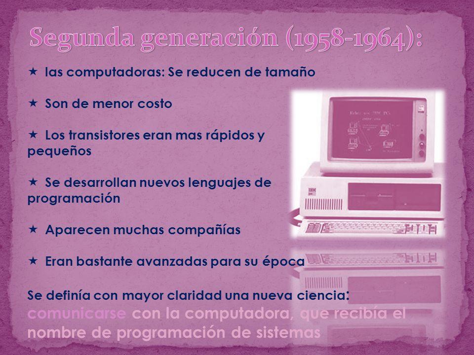 las computadoras: Se reducen de tamaño Son de menor costo Los transistores eran mas rápidos y pequeños Se desarrollan nuevos lenguajes de programación