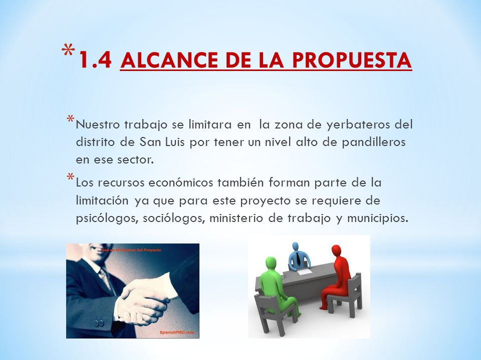 * 1.4 ALCANCE DE LA PROPUESTA * Nuestro trabajo se limitara en la zona de yerbateros del distrito de San Luis por tener un nivel alto de pandilleros en ese sector.